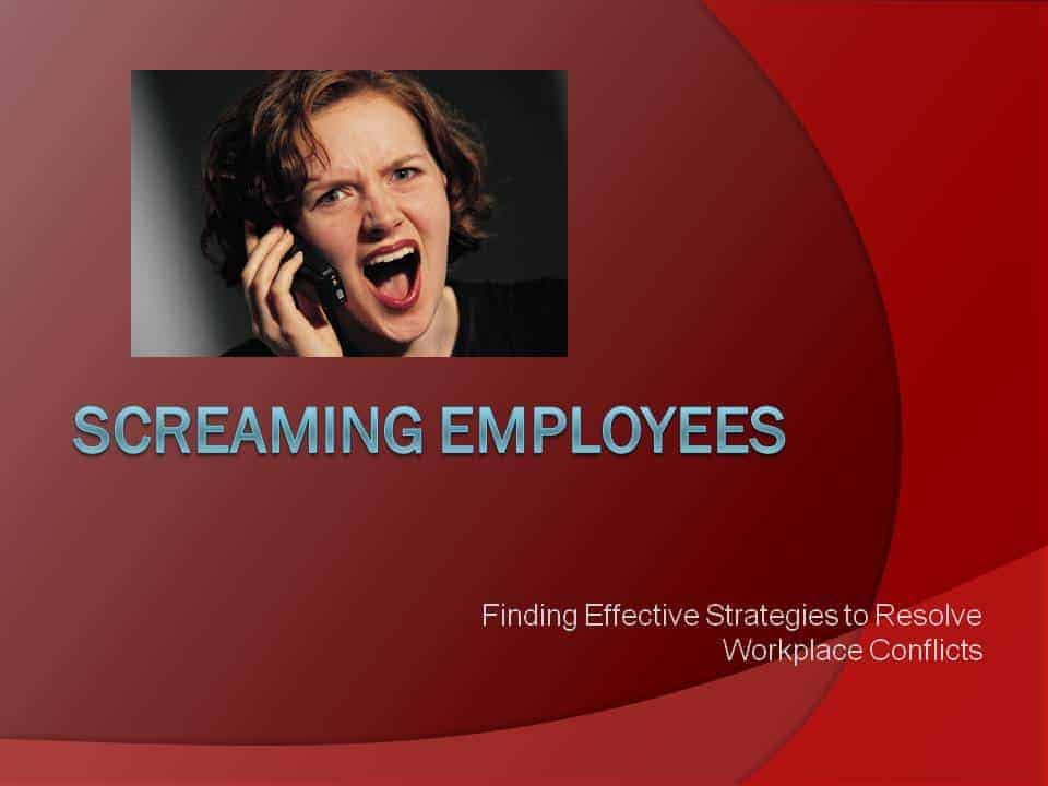 screaming employees